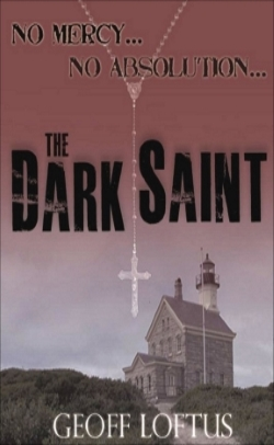 THE DARK SAINT, a thriller by Geoff Loftus